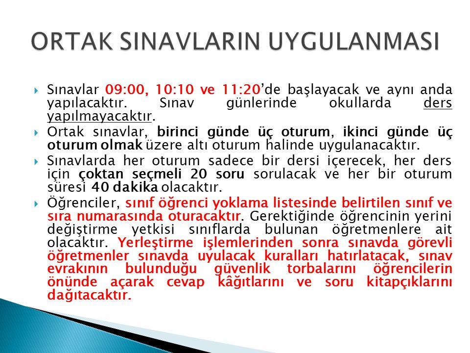  Sınavlar 09:00, 10:10 ve 11:20'de başlayacak ve aynı anda yapılacaktır. Sınav günlerinde okullarda ders yapılmayacaktır.  Ortak sınavlar, birinci g