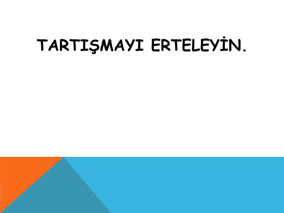TARTIŞMAYI ERTELEYİN.