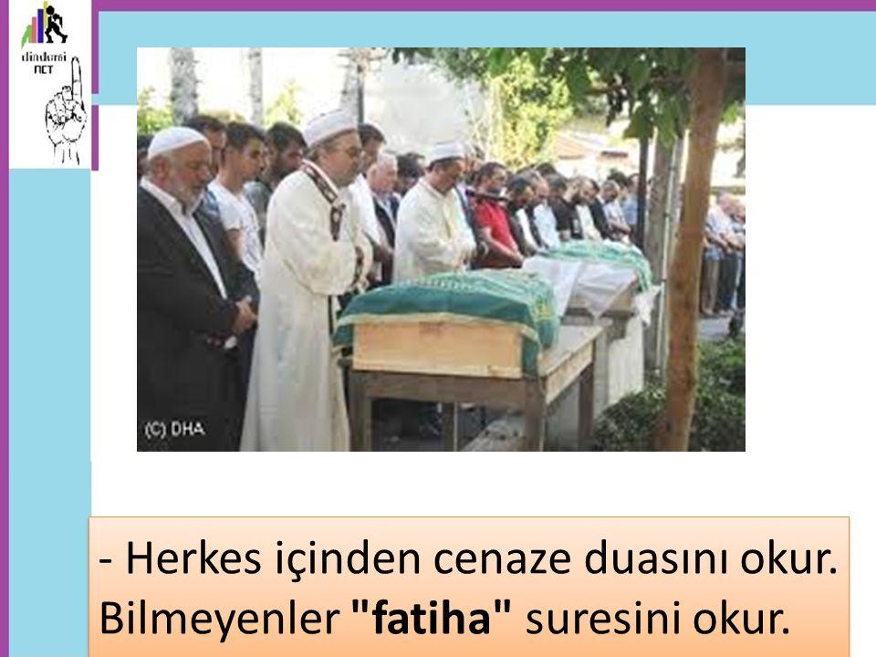 - Herkes içinden cenaze duasını okur. Bilmeyenler