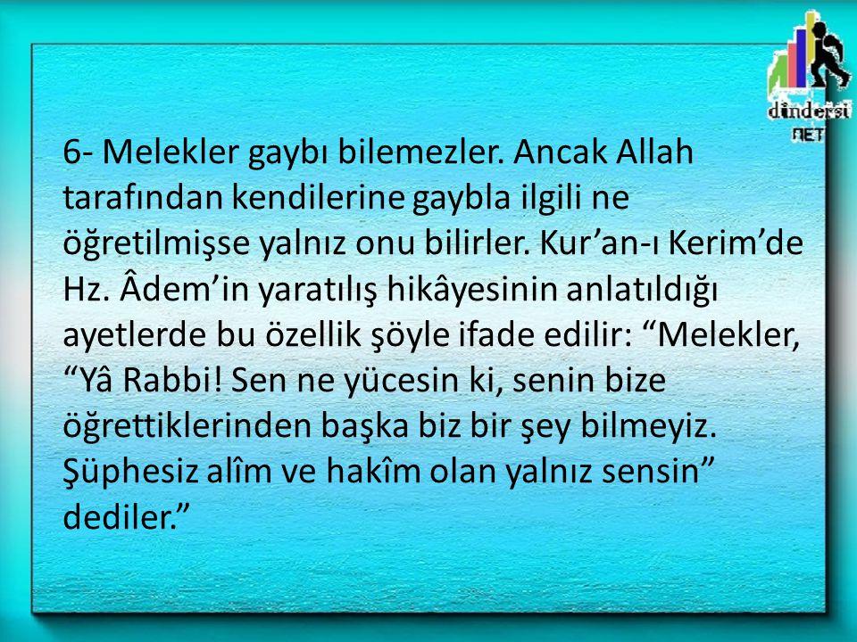 6- Melekler gaybı bilemezler. Ancak Allah tarafından kendilerine gaybla ilgili ne öğretilmişse yalnız onu bilirler. Kur'an-ı Kerim'de Hz. Âdem'in yara