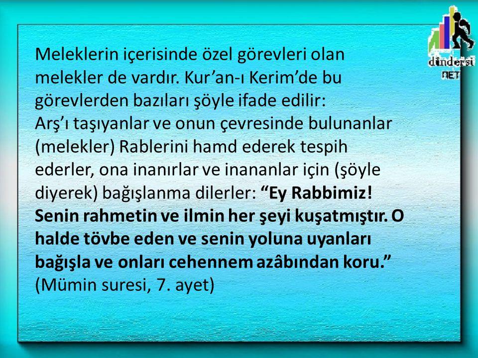 Meleklerin içerisinde özel görevleri olan melekler de vardır. Kur'an-ı Kerim'de bu görevlerden bazıları şöyle ifade edilir: Arş'ı taşıyanlar ve onun ç