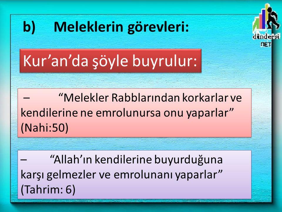 """– """"Melekler Rabblarından korkarlar ve kendilerine ne emrolunursa onu yaparlar"""" (Nahi:50) b) Meleklerin görevleri: – """"Allah'ın kendilerine buyurduğuna"""