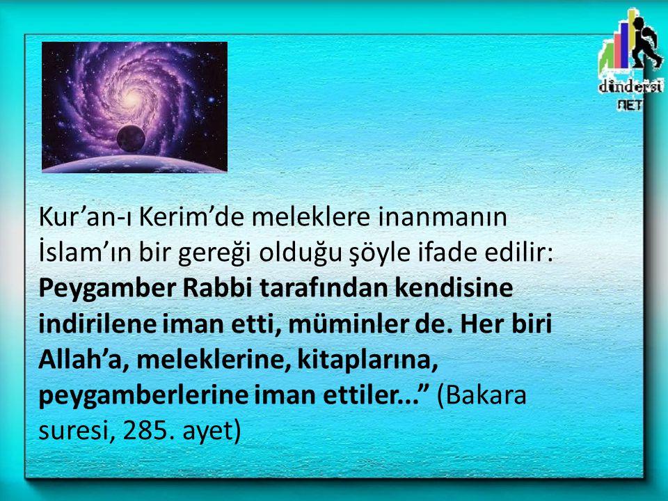Kur'an-ı Kerim'de meleklere inanmanın İslam'ın bir gereği olduğu şöyle ifade edilir: Peygamber Rabbi tarafından kendisine indirilene iman etti, müminl