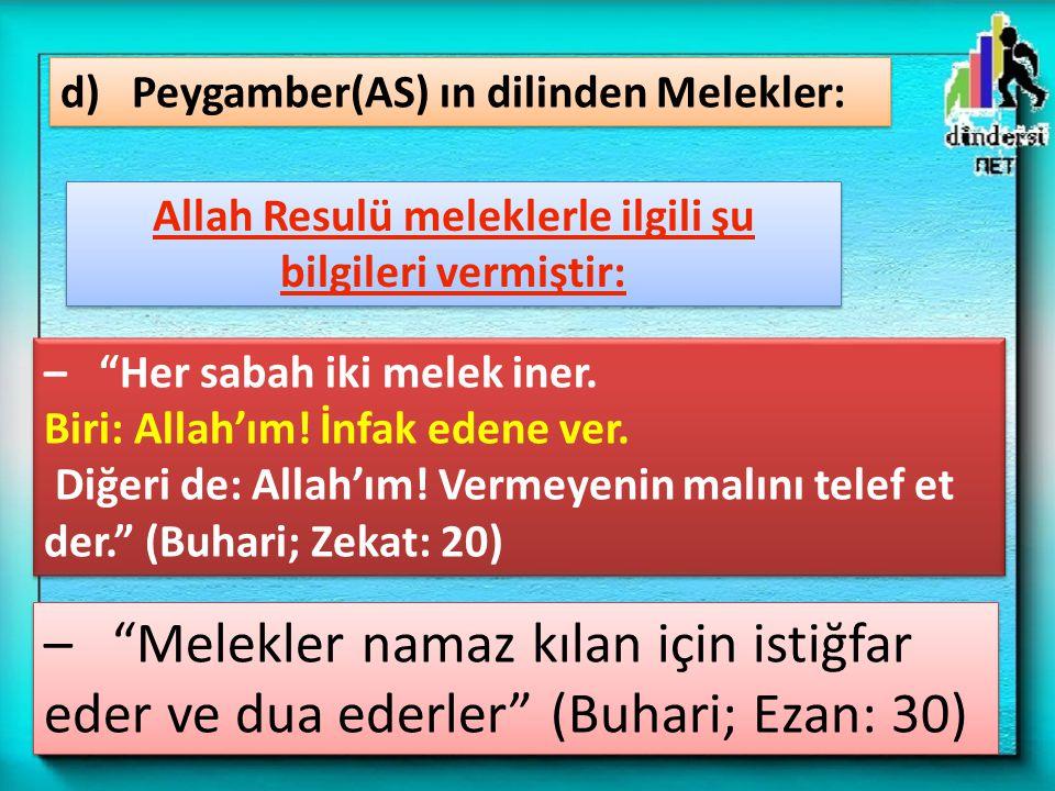"""d) Peygamber(AS) ın dilinden Melekler: – """"Her sabah iki melek iner. Biri: Allah'ım! İnfak edene ver. Diğeri de: Allah'ım! Vermeyenin malını telef et d"""