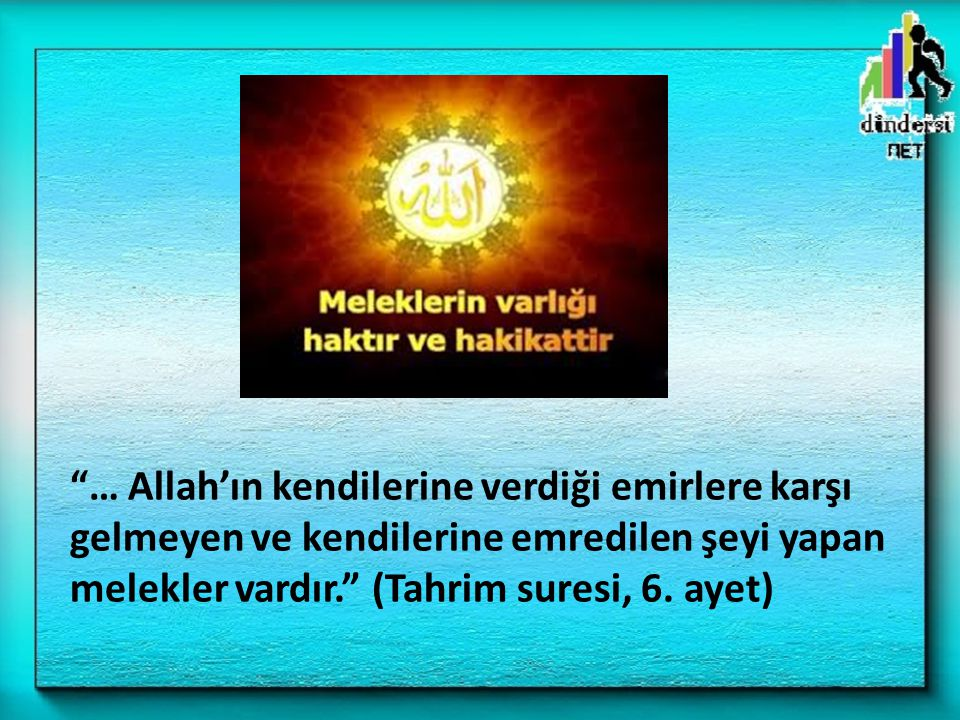 – Melekler Rabblarından korkarlar ve kendilerine ne emrolunursa onu yaparlar (Nahi:50) b) Meleklerin görevleri: – Allah'ın kendilerine buyurduğuna karşı gelmezler ve emrolunanı yaparlar (Tahrim: 6) Kur'an'da şöyle buyrulur: