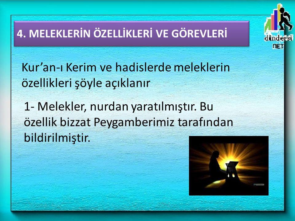4. MELEKLERİN ÖZELLİKLERİ VE GÖREVLERİ 1- Melekler, nurdan yaratılmıştır. Bu özellik bizzat Peygamberimiz tarafından bildirilmiştir. Kur'an-ı Kerim ve