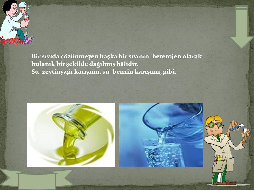 Bir sıvıda çözünmeyen başka bir sıvının heterojen olarak bulanık bir şekilde dağılmış hâlidir.