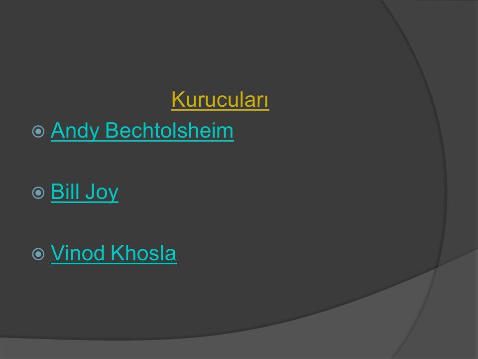 Kurucuları  Andy Bechtolsheim Andy Bechtolsheim  Bill Joy Bill Joy  Vinod Khosla Vinod Khosla