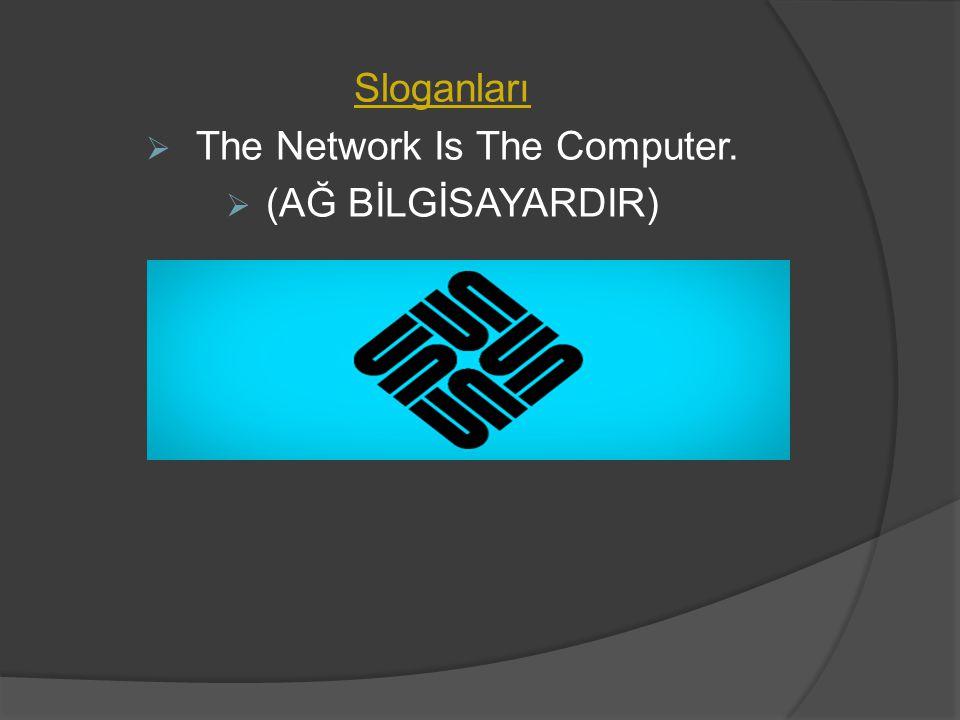 Sloganları  The Network Is The Computer.  (AĞ BİLGİSAYARDIR)