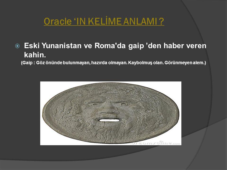 Oracle 'IN KELİME ANLAMI ?  Eski Yunanistan ve Roma'da gaip 'den haber veren kahin. (Gaip : Göz önünde bulunmayan, hazırda olmayan. Kaybolmuş olan. G