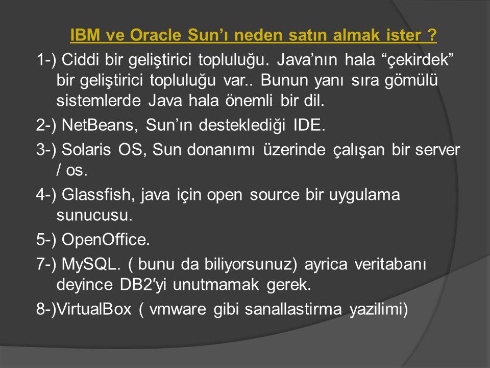 """IBM ve Oracle Sun'ı neden satın almak ister ? 1-) Ciddi bir geliştirici topluluğu. Java'nın hala """"çekirdek"""" bir geliştirici topluluğu var.. Bunun yanı"""