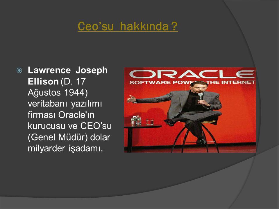 Ceo'su hakkında ?  Lawrence Joseph Ellison (D. 17 Ağustos 1944) veritabanı yazılımı firması Oracle'ın kurucusu ve CEO'su (Genel Müdür) dolar milyarde