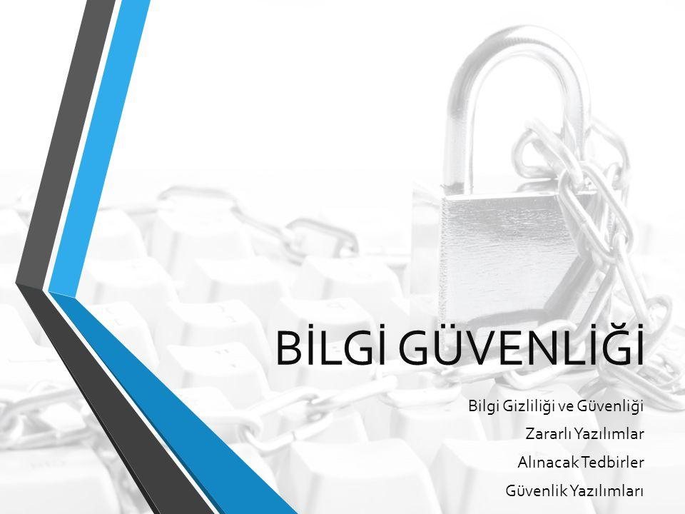BİLGİ GÜVENLİĞİ Bilgi Gizliliği ve Güvenliği Zararlı Yazılımlar Alınacak Tedbirler Güvenlik Yazılımları