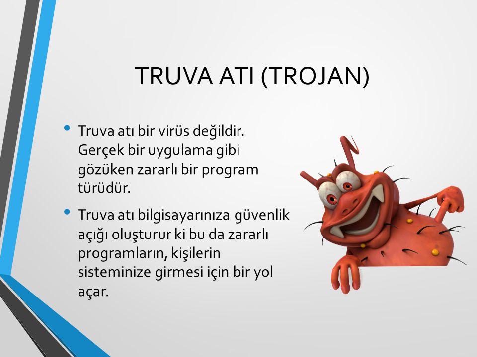 TRUVA ATI (TROJAN) Truva atı bir virüs değildir.