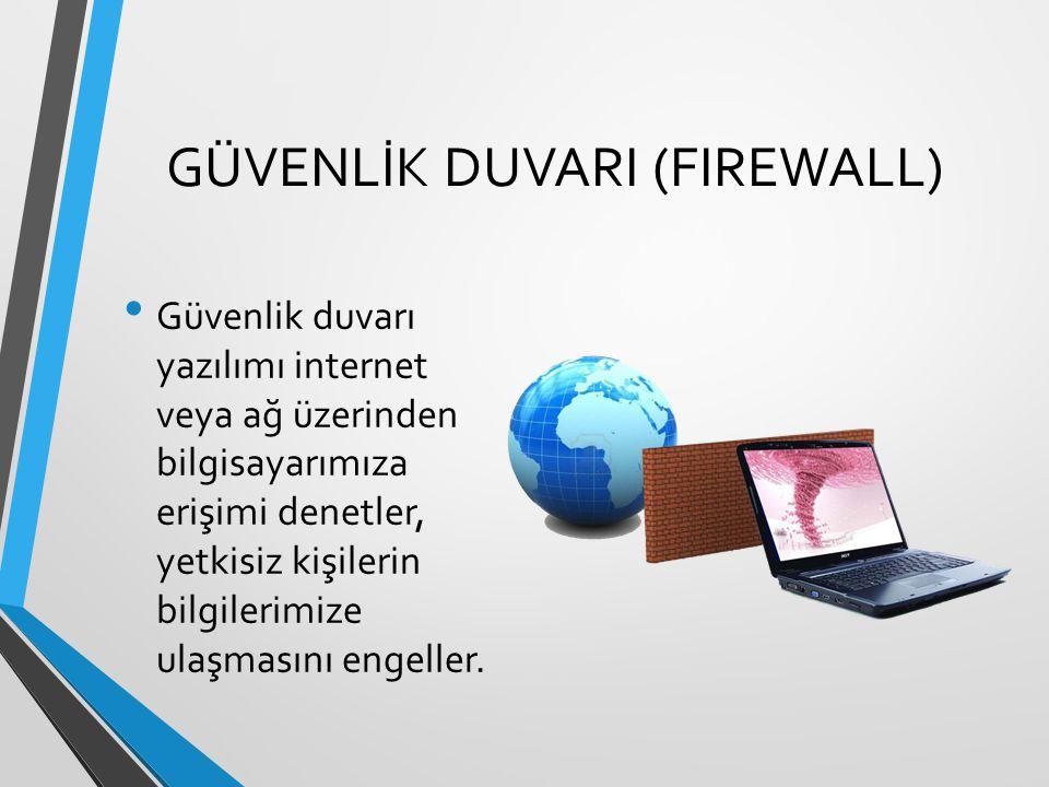 GÜVENLİK DUVARI (FIREWALL) Güvenlik duvarı yazılımı internet veya ağ üzerinden bilgisayarımıza erişimi denetler, yetkisiz kişilerin bilgilerimize ulaşmasını engeller.