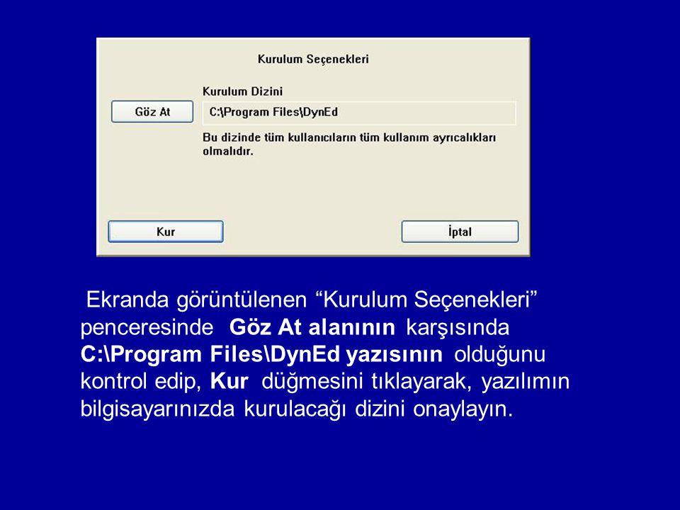 Ekranda görüntülenen Kurulum Seçenekleri penceresinde Göz At alanının karşısında C:\Program Files\DynEd yazısının olduğunu kontrol edip, Kur düğmesini tıklayarak, yazılımın bilgisayarınızda kurulacağı dizini onaylayın.