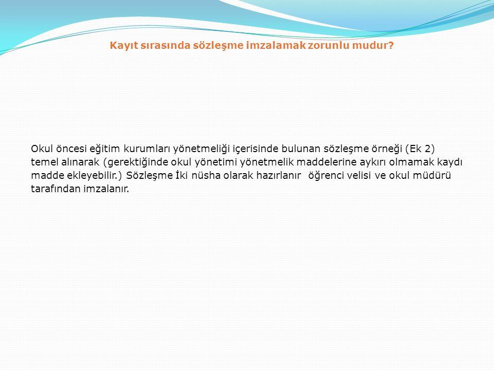 Okul öncesi eğitim kurumları yönetmeliği içerisinde bulunan sözleşme örneği (Ek 2) temel alınarak (gerektiğinde okul yönetimi yönetmelik maddelerine a