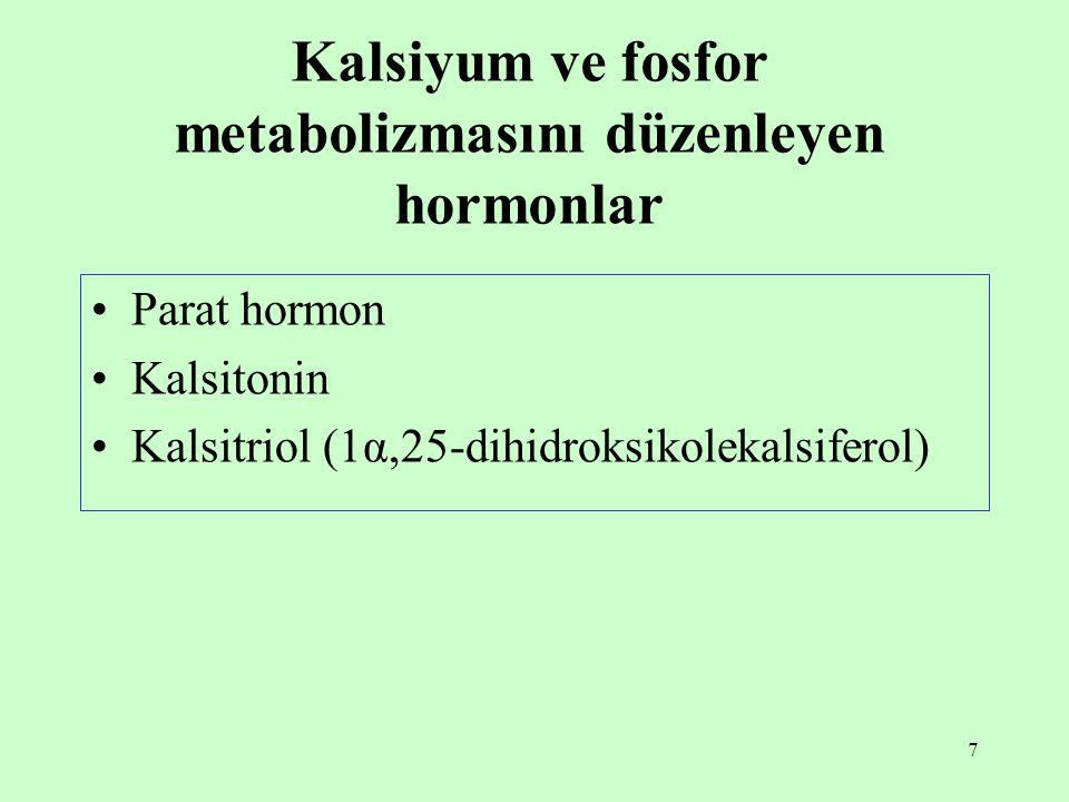 7 Kalsiyum ve fosfor metabolizmasını düzenleyen hormonlar Parat hormon Kalsitonin Kalsitriol (1α,25-dihidroksikolekalsiferol)