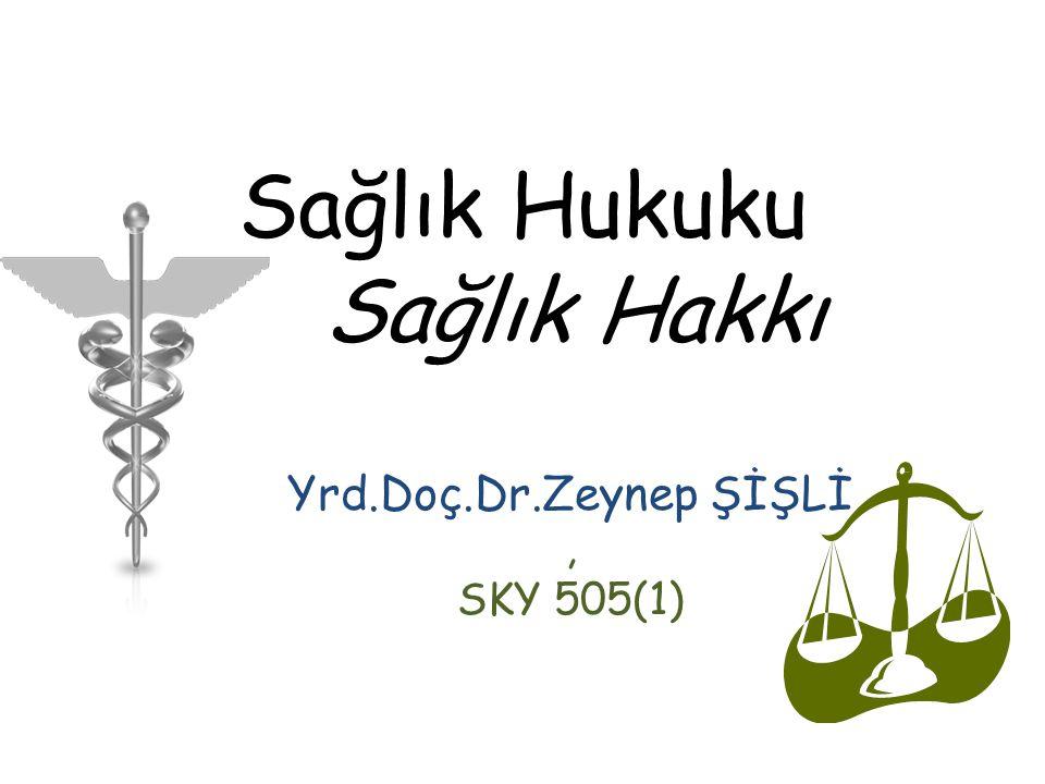Sağlık Hukuku Sağlık Hakkı Yrd.Doç.Dr.Zeynep ŞİŞLİ, SKY 505(1)