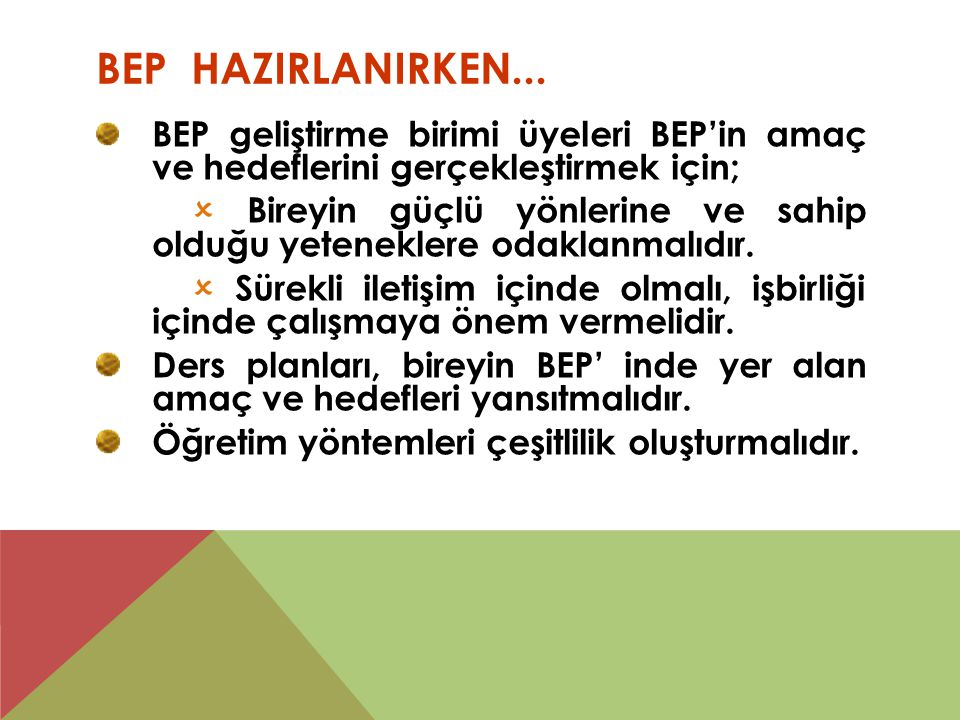 BEP HAZIRLANIRKEN... BEP geliştirme birimi üyeleri BEP'in amaç ve hedeflerini gerçekleştirmek için;  Bireyin güçlü yönlerine ve sahip olduğu yetenekl