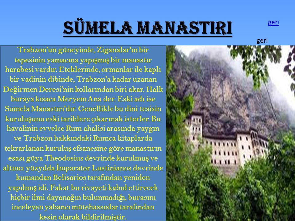 SÜMELA MANASTIRI Trabzon'un güneyinde, Ziganalar'ın bir tepesinin yamacına yapı ş mı ş bir manastır harabesi vardır. Eteklerinde, ormanlar ile kaplı b