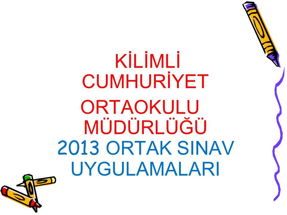 KİLİMLİ CUMHURİYET ORTAOKULU MÜDÜRLÜĞÜ 2013 ORTAK SINAV UYGULAMALARI