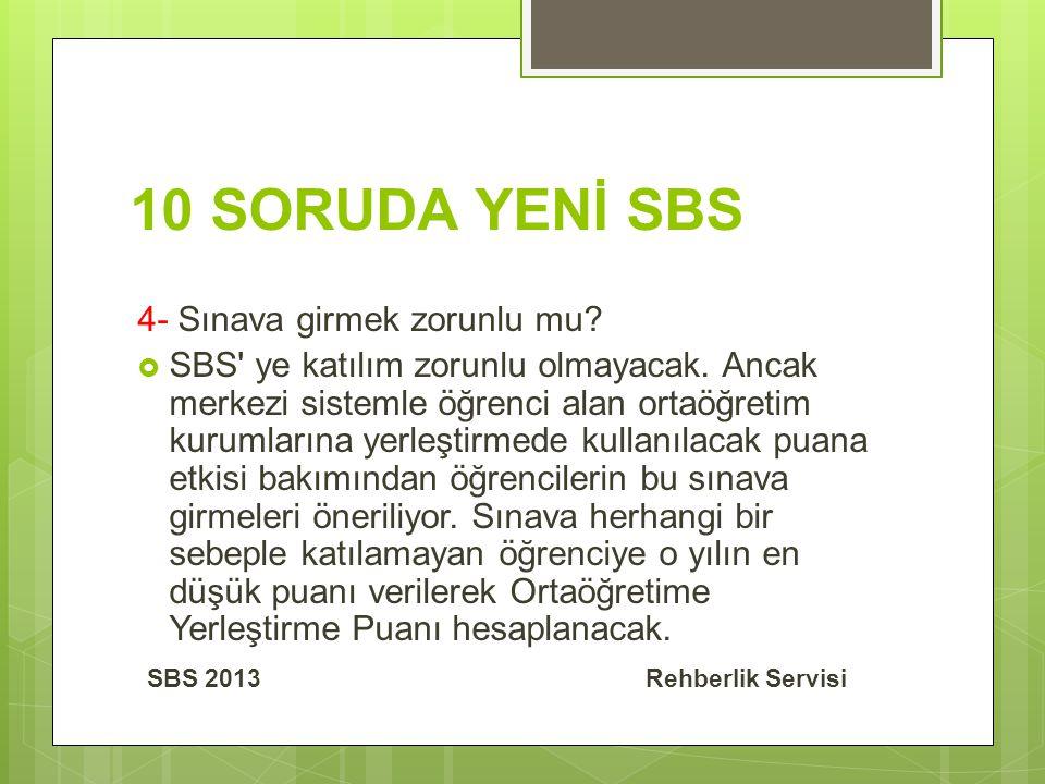 10 SORUDA YENİ SBS 4- Sınava girmek zorunlu mu. SBS ye katılım zorunlu olmayacak.