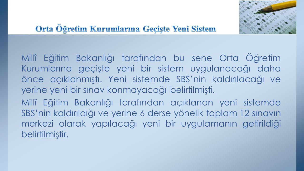 Millî Eğitim Bakanlığı tarafından bu sene Orta Öğretim Kurumlarına geçişte yeni bir sistem uygulanacağı daha önce açıklanmıştı. Yeni sistemde SBS'nin