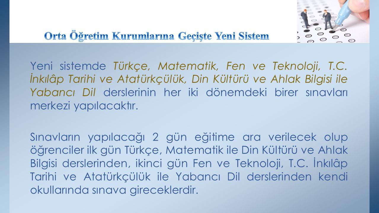 Yeni sistemde Türkçe, Matematik, Fen ve Teknoloji, T.C. İnkılâp Tarihi ve Atatürkçülük, Din Kültürü ve Ahlak Bilgisi ile Yabancı Dil derslerinin her i