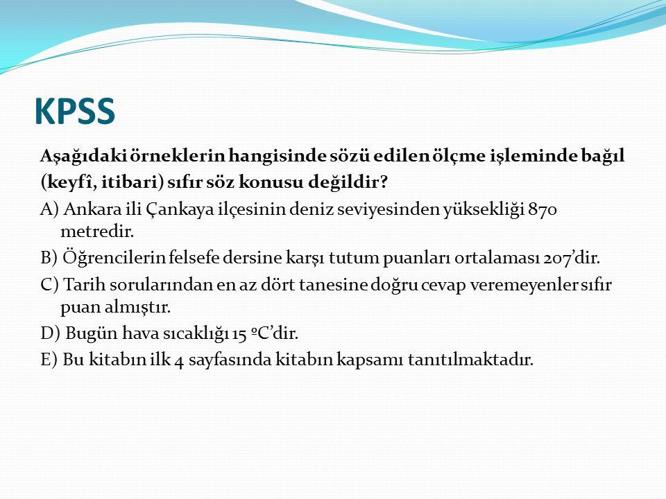KPSS Aşağıdaki örneklerin hangisinde sözü edilen ölçme işleminde bağıl (keyfî, itibari) sıfır söz konusu değildir? A) Ankara ili Çankaya ilçesinin den