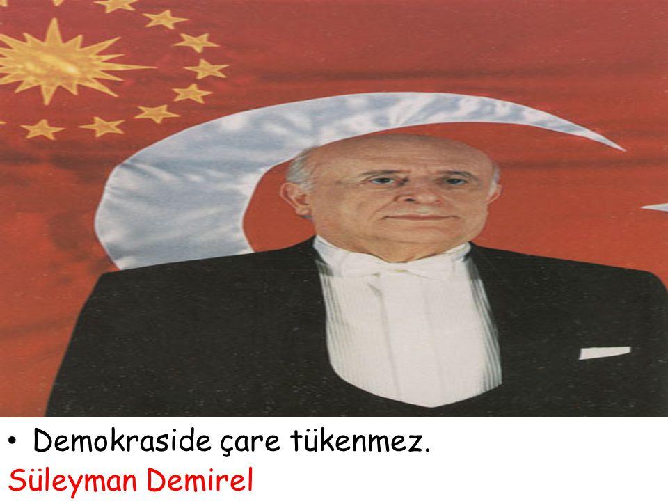 Demokraside çare tükenmez. Süleyman Demirel