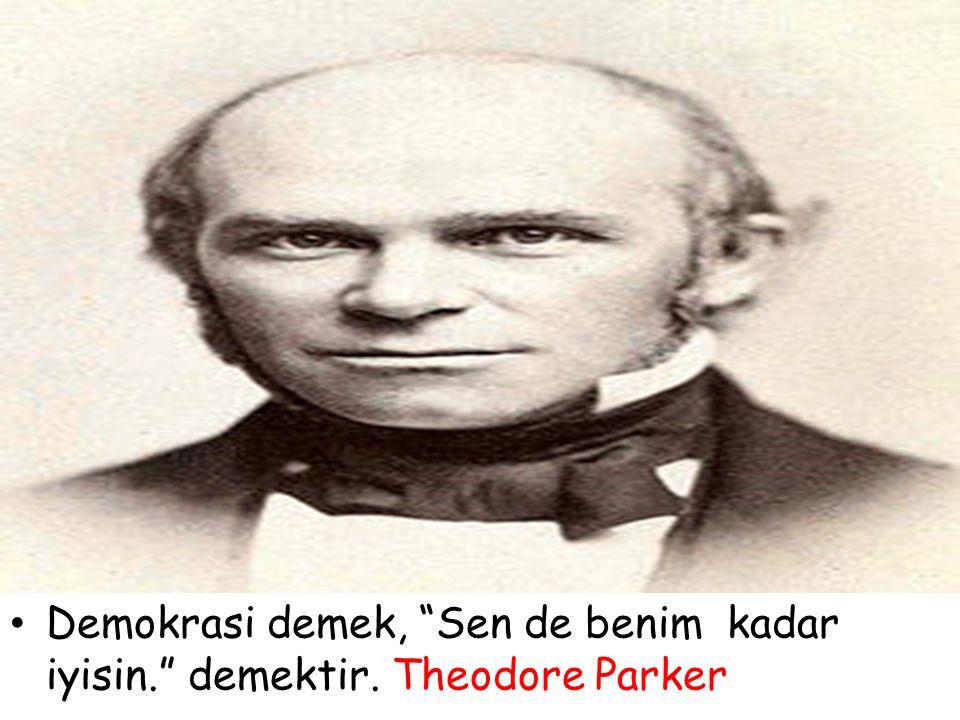 """Demokrasi demek, """"Sen de benim kadar iyisin."""" demektir. Theodore Parker"""