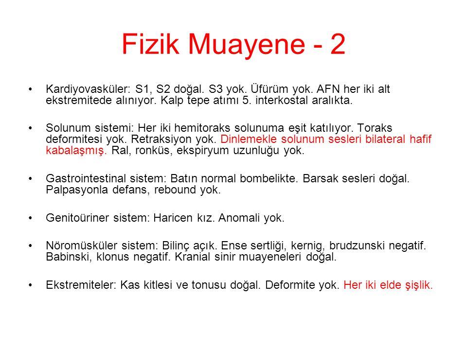 Fizik Muayene - 2 Kardiyovasküler: S1, S2 doğal. S3 yok.