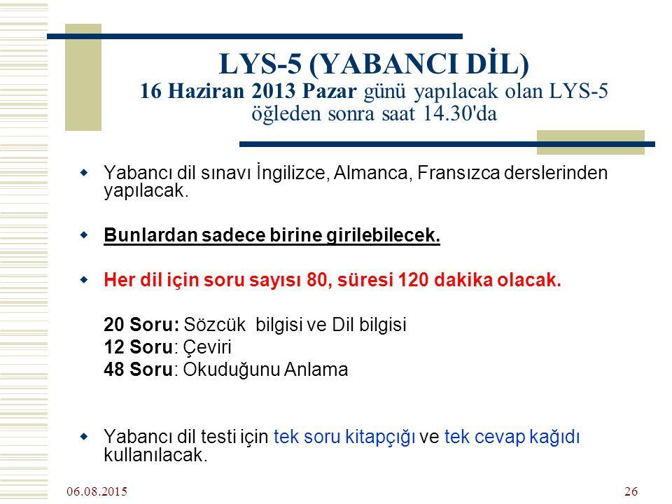 06.08.2015 26 LYS-5 (YABANCI DİL) 16 Haziran 2013 Pazar günü yapılacak olan LYS-5 öğleden sonra saat 14.30 da  Yabancı dil sınavı İngilizce, Almanca, Fransızca derslerinden yapılacak.