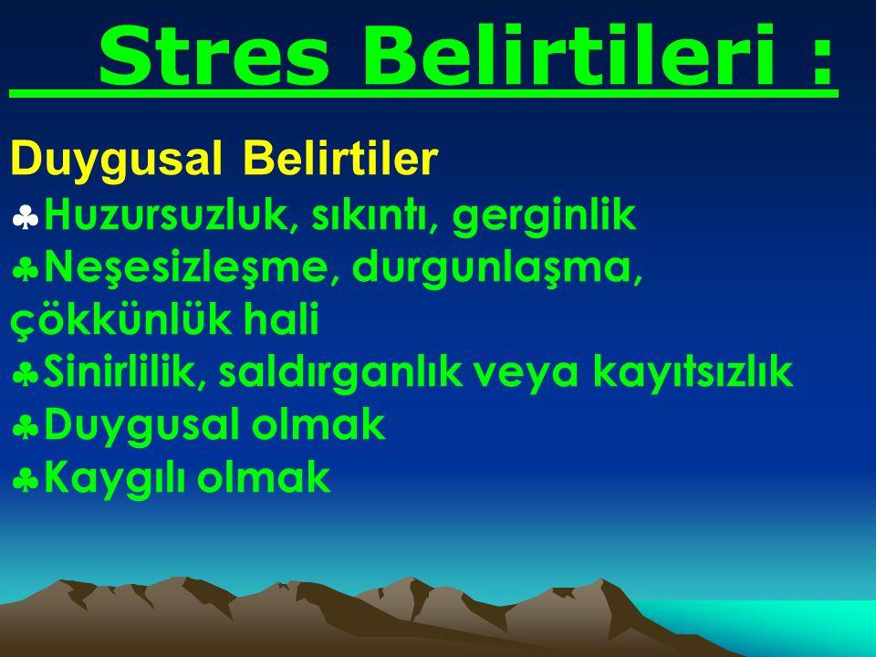 Stres Belirtileri Fiziksel Belirtiler  Çarpıntı  Baş ağrısı  Soğuk ya da sıcak basması  Mide, bağırsak bozukluğu, sindirim zorluğu  Nefes darlığı  Ellerde titreme  Gürültüye, sese karşı aşırı duyarlılık  Uykusuzluk, aşırı ya da düzensiz uyku  Bitkinlik  Boyunda, ensede, belde,sırtta ağrı, gerginlik,kasılma ve eklem ağrıları  Mide krampları