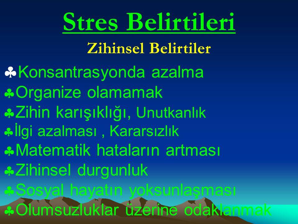 Stres Belirtileri : Duygusal Belirtiler  Huzursuzluk, sıkıntı, gerginlik  Neşesizleşme, durgunlaşma, çökkünlük hali  Sinirlilik, saldırganlık veya kayıtsızlık  Duygusal olmak  Kaygılı olmak
