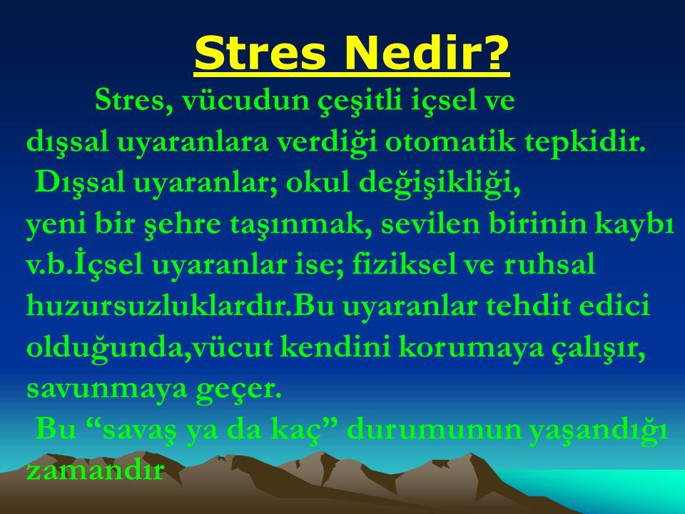 Stres Nedir.Stres, vücudun çeşitli içsel ve dışsal uyaranlara verdiği otomatik tepkidir.
