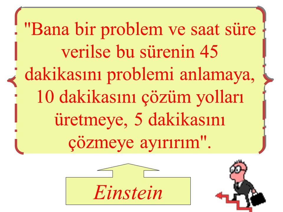 Bana bir problem ve saat süre verilse bu sürenin 45 dakikasını problemi anlamaya, 10 dakikasını çözüm yolları üretmeye, 5 dakikasını çözmeye ayırırım .