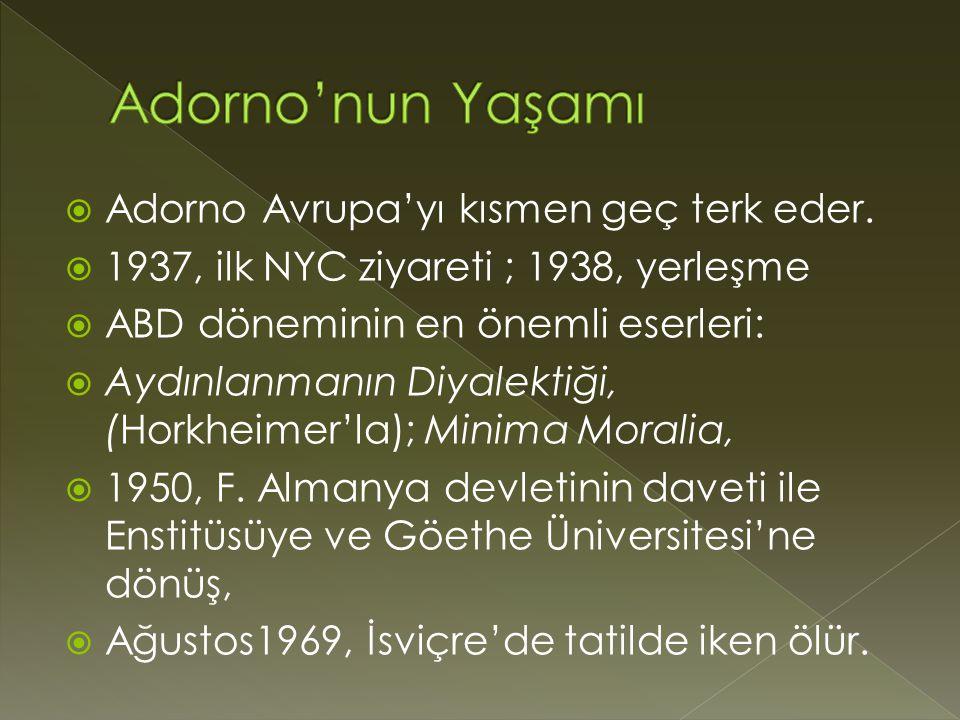  Adorno Avrupa'yı kısmen geç terk eder.  1937, ilk NYC ziyareti ; 1938, yerleşme  ABD döneminin en önemli eserleri:  Aydınlanmanın Diyalektiği, (H