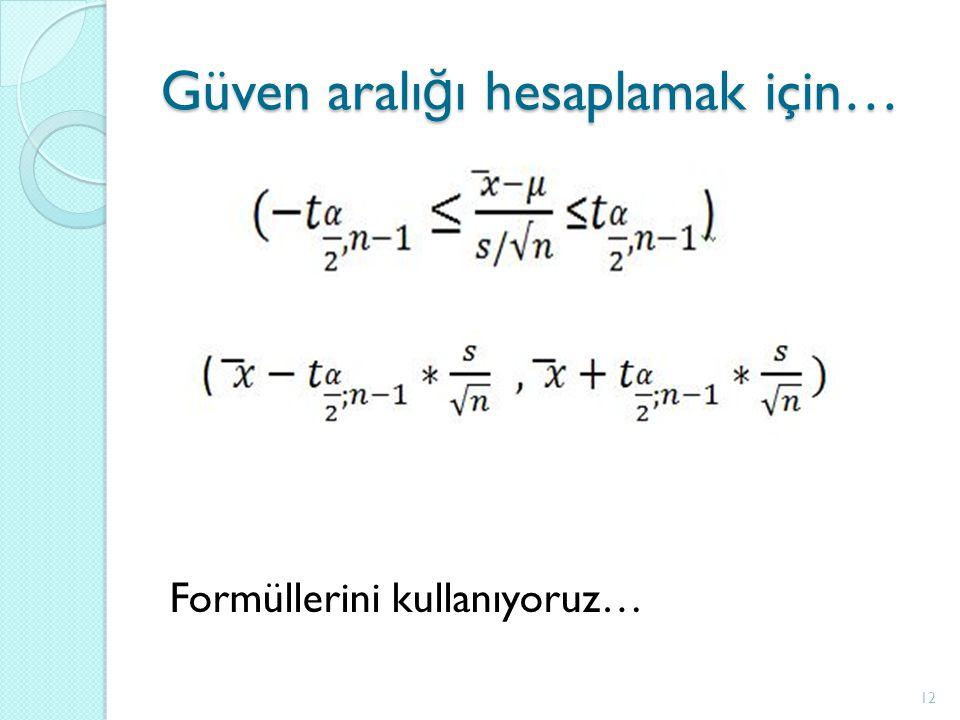 Güven aralı ğ ı hesaplamak için… Formüllerini kullanıyoruz… 12