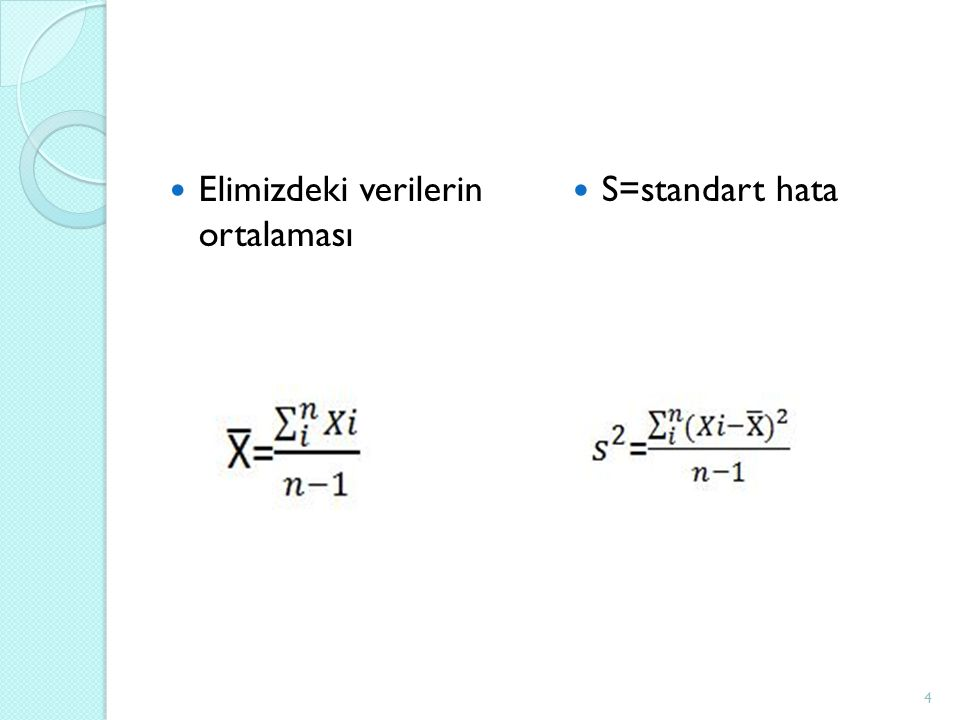 Elimizdeki verilerin ortalaması S=standart hata 4