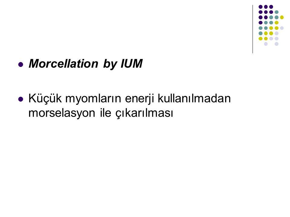 Morcellation by IUM Küçük myomların enerji kullanılmadan morselasyon ile çıkarılması