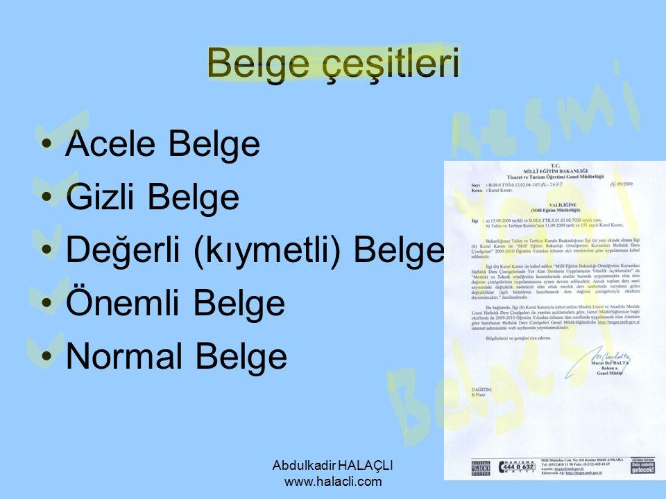 Abdulkadir HALAÇLI www.halacli.com Belge çeşitleri Acele Belge Gizli Belge Değerli (kıymetli) Belge Önemli Belge Normal Belge