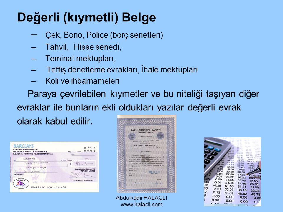 Abdulkadir HALAÇLI www.halacli.com Değerli (kıymetli) Belge – Çek, Bono, Poliçe (borç senetleri) –Tahvil, Hisse senedi, –Teminat mektupları, – Teftiş
