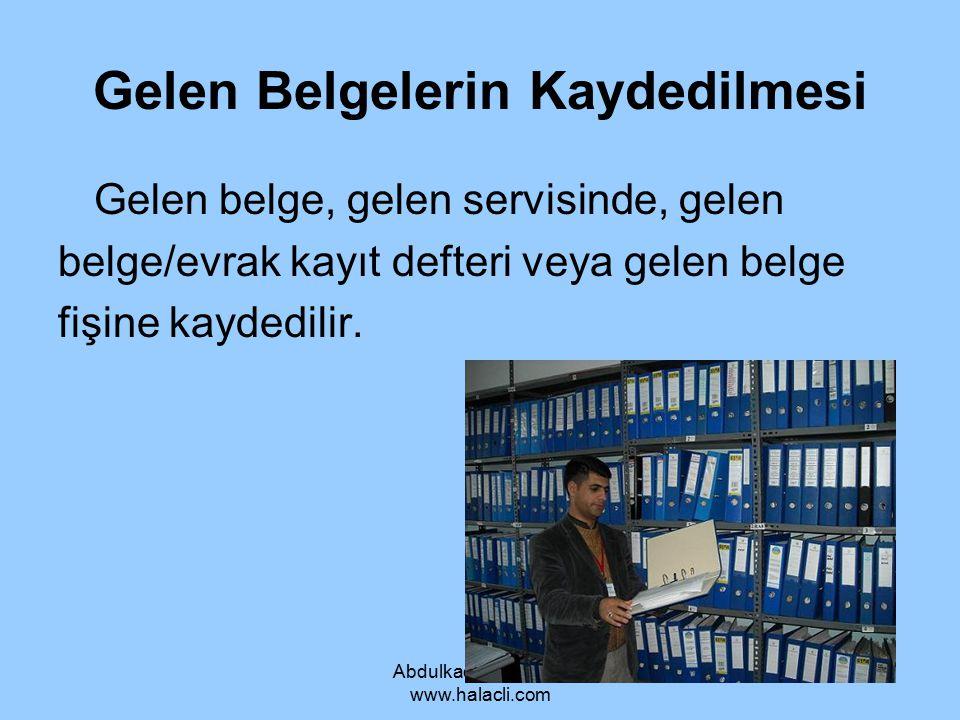 Abdulkadir HALAÇLI www.halacli.com Gelen Belgelerin Kaydedilmesi Gelen belge, gelen servisinde, gelen belge/evrak kayıt defteri veya gelen belge fişin