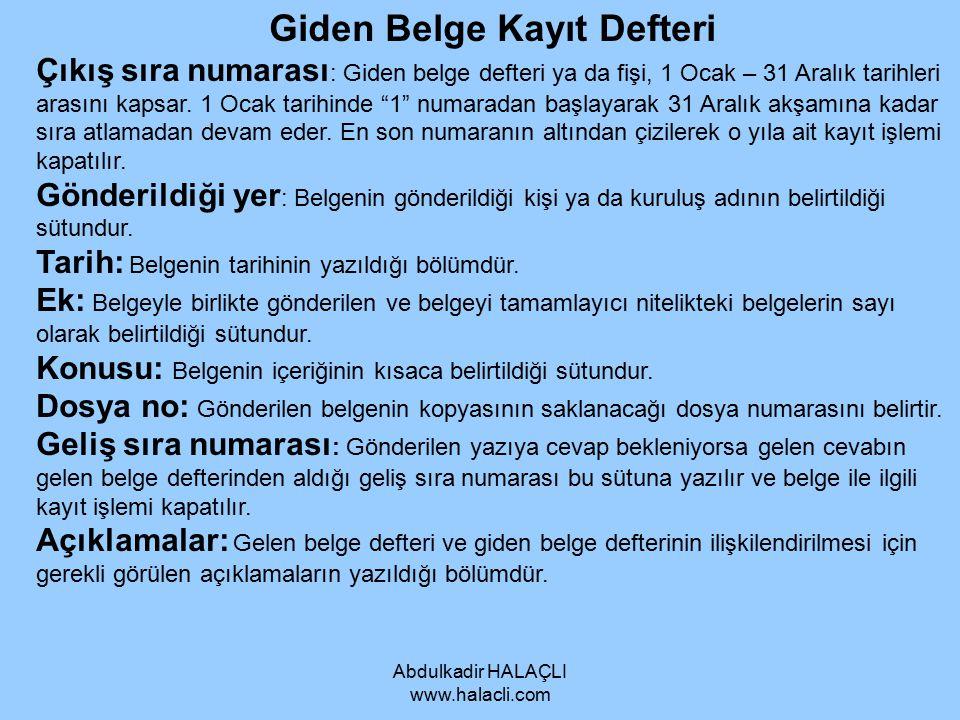 Abdulkadir HALAÇLI www.halacli.com Giden Belge Kayıt Defteri Çıkış sıra numarası : Giden belge defteri ya da fişi, 1 Ocak – 31 Aralık tarihleri arasın