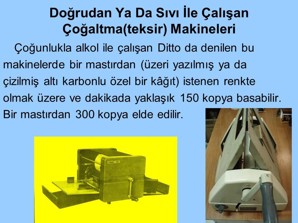 Abdulkadir HALAÇLI www.halacli.com Doğrudan Ya Da Sıvı İle Çalışan Çoğaltma(teksir) Makineleri Çoğunlukla alkol ile çalışan Ditto da denilen bu makine