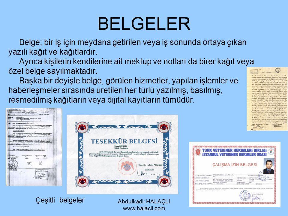 Abdulkadir HALAÇLI www.halacli.com BELGELER Belge; bir iş için meydana getirilen veya iş sonunda ortaya çıkan yazılı kağıt ve kağıtlardır. Ayrıca kişi