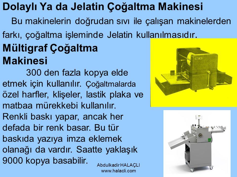 Abdulkadir HALAÇLI www.halacli.com Dolaylı Ya da Jelatin Çoğaltma Makinesi Bu makinelerin doğrudan sıvı ile çalışan makinelerden farkı, çoğaltma işlem