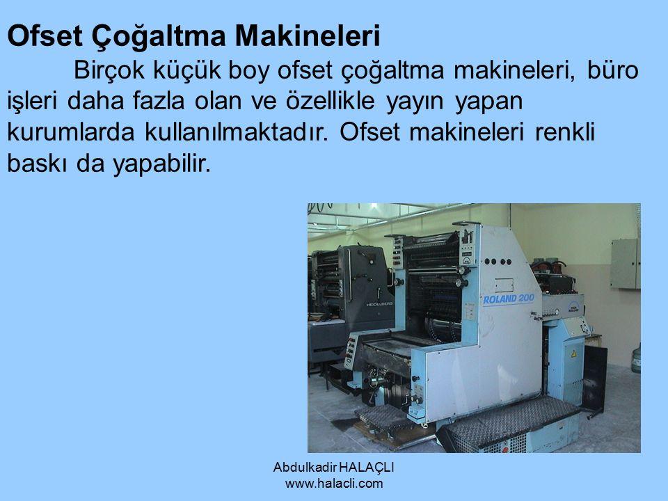 Abdulkadir HALAÇLI www.halacli.com Ofset Çoğaltma Makineleri Birçok küçük boy ofset çoğaltma makineleri, büro işleri daha fazla olan ve özellikle yayı